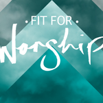 11-5 FIT FOR WORSHIP-01