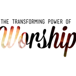 24-11 THE TRANSFORMING POWER OF WORSHIP