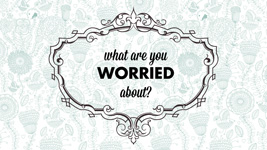 What are you worried about