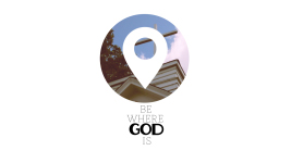 BE WHERE GOD IS (0.00.29.10)