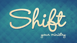 shift your ministry