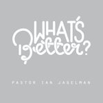 what's better? - ps. ian jagelman-01